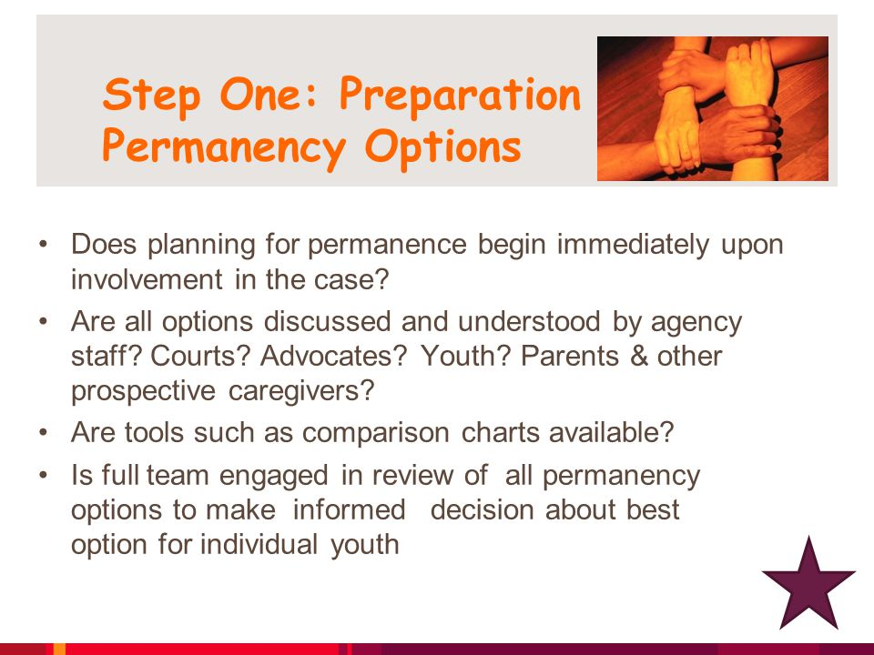 Step One: Preparation - Permanency Options Does planning for permanence begin immediately upon involvement in the case.