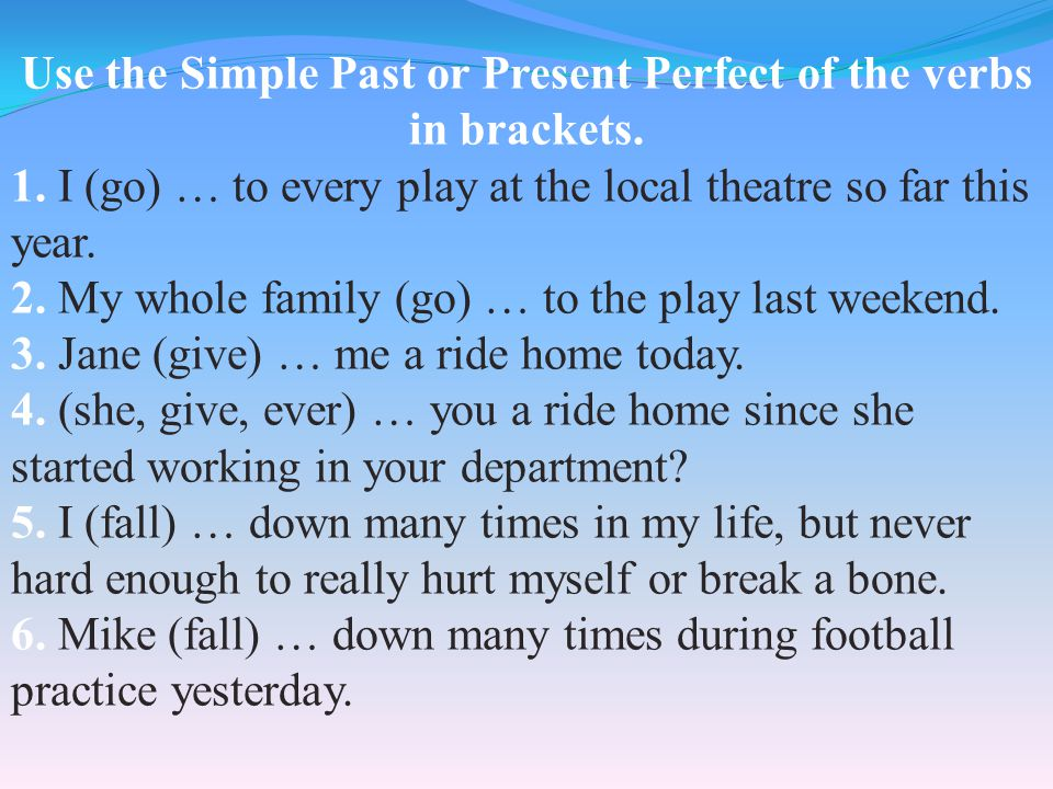 Use the Simple Past or Present Perfect of the verbs in brackets.