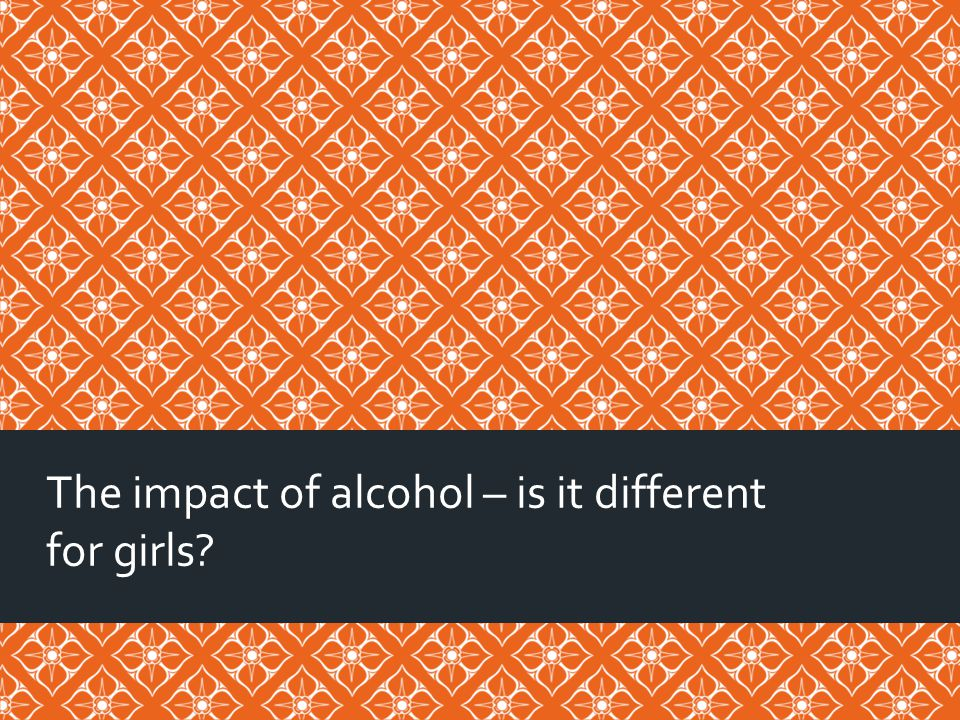 The impact of alcohol – is it different for girls