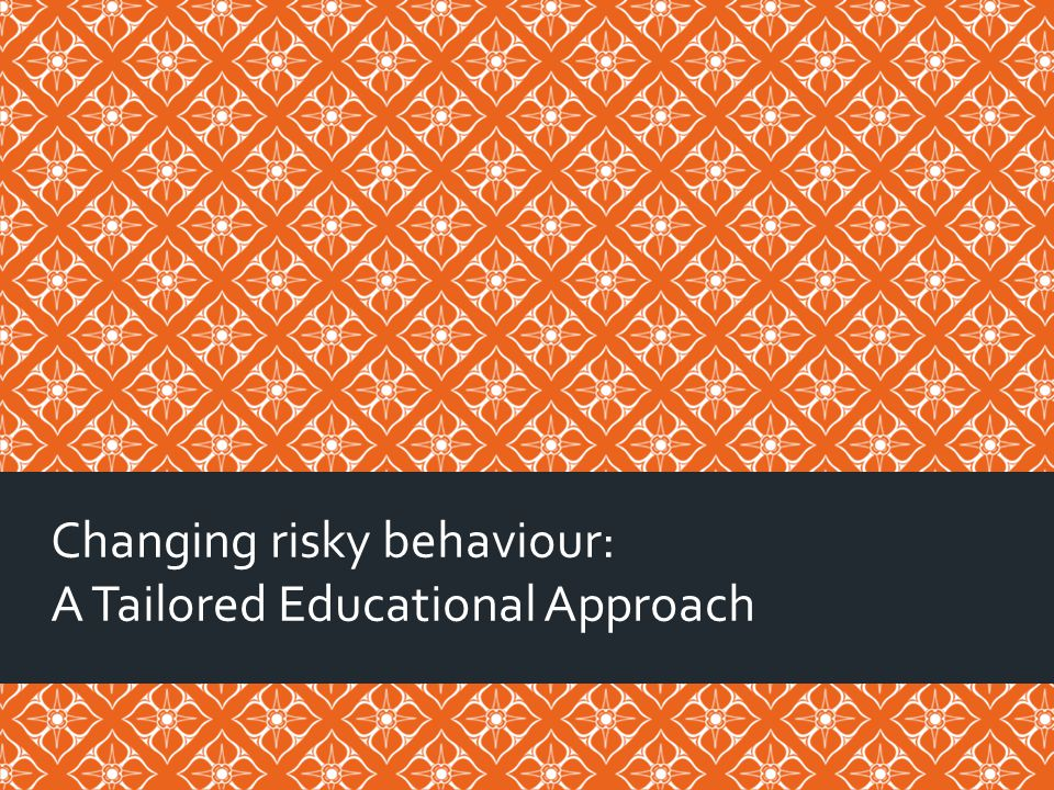Changing risky behaviour: A Tailored Educational Approach