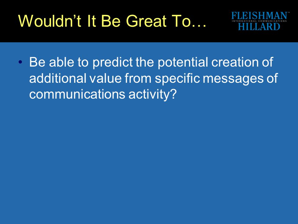 Wouldn't It Be Great To… Be able to predict the potential creation of additional value from specific messages of communications activity?