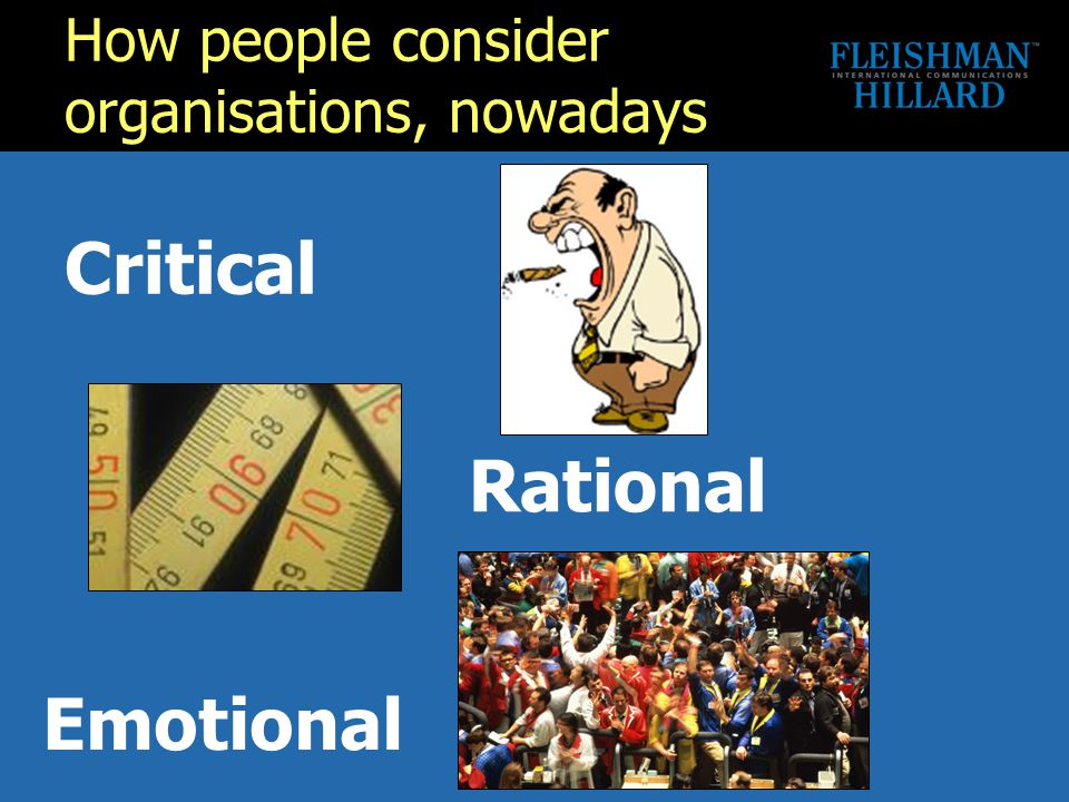 How people consider organisations, nowadays Critical Rational Emotional