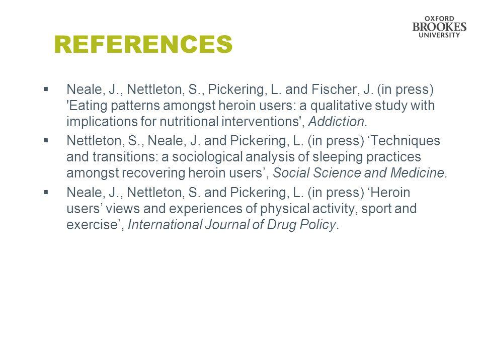 REFERENCES  Neale, J., Nettleton, S., Pickering, L.