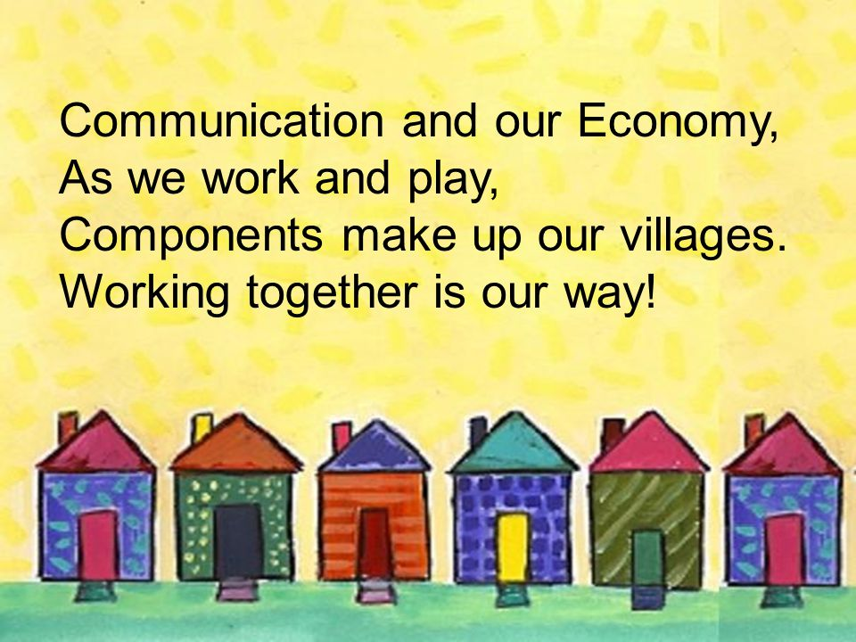 Communication and our Economy, As we work and play, Components make up our villages.