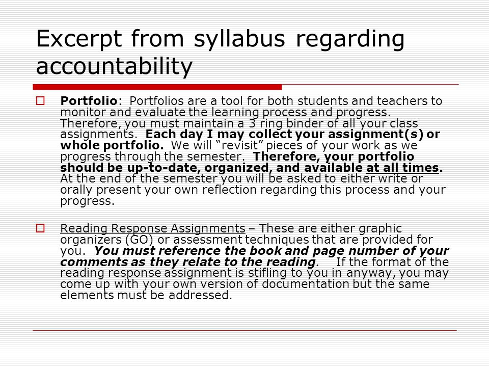 Excerpt from syllabus regarding accountability  Portfolio: Portfolios are a tool for both students and teachers to monitor and evaluate the learning
