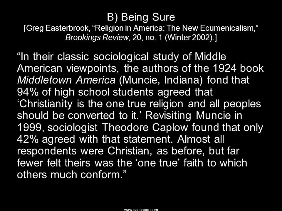 "www.earlcreps.com B) Being Sure [Greg Easterbrook, ""Religion in America: The New Ecumenicalism,"" Brookings Review, 20, no. 1 (Winter 2002).] ""In their"
