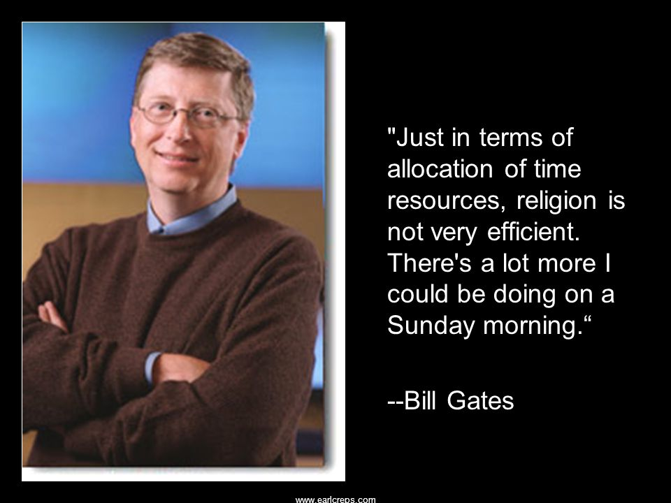www.earlcreps.com Just in terms of allocation of time resources, religion is not very efficient.