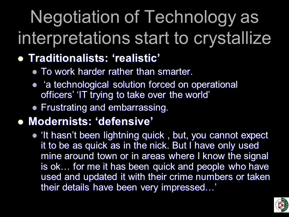 Negotiation of Technology as interpretations start to crystallize Traditionalists: 'realistic' Traditionalists: 'realistic' To work harder rather than smarter.
