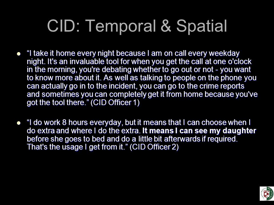 CID: Temporal & Spatial I take it home every night because I am on call every weekday night.