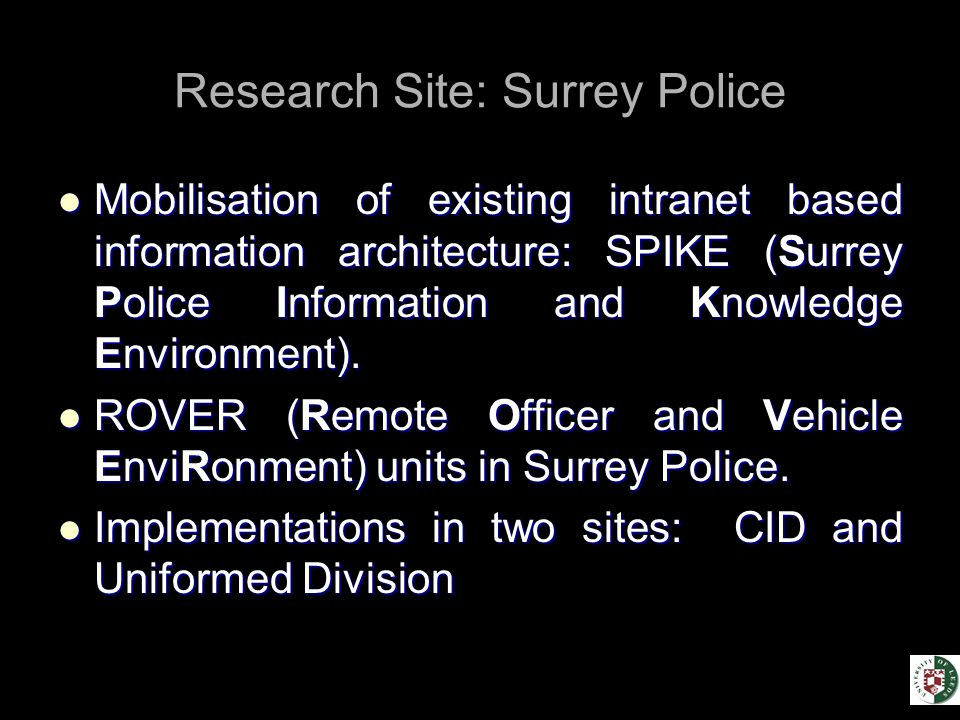Research Site: Surrey Police Mobilisation of existing intranet based information architecture: SPIKE (Surrey Police Information and Knowledge Environment).