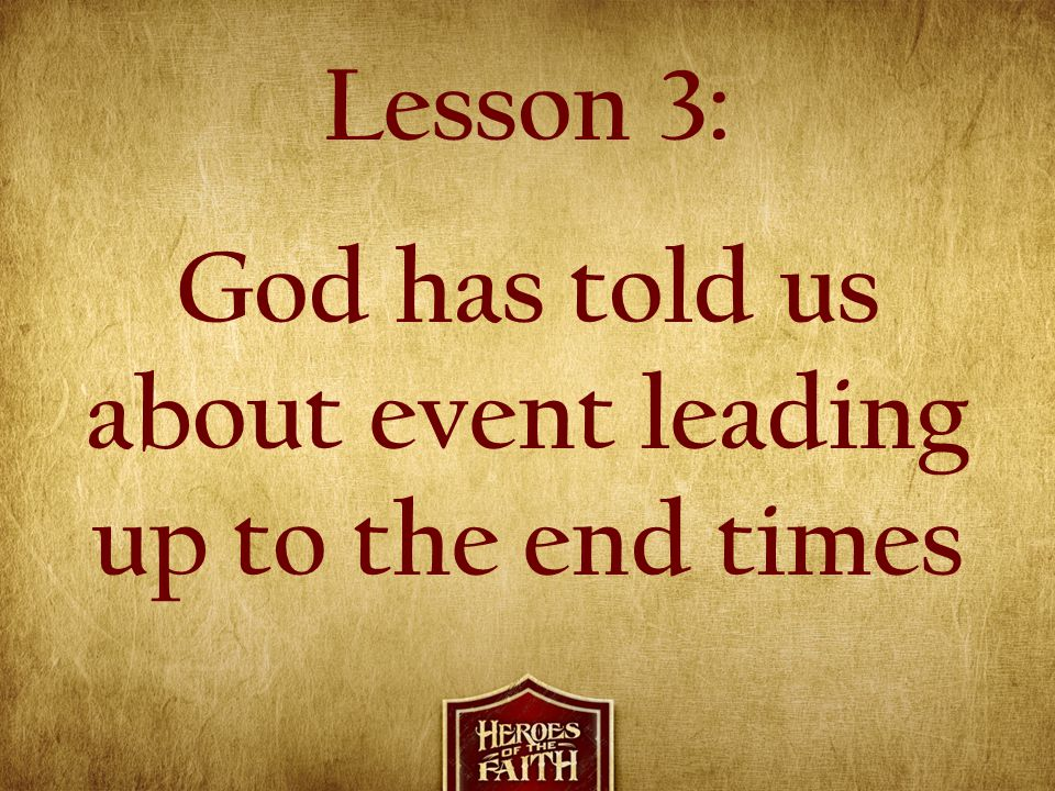 Lesson 3: God has told us about event leading up to the end times