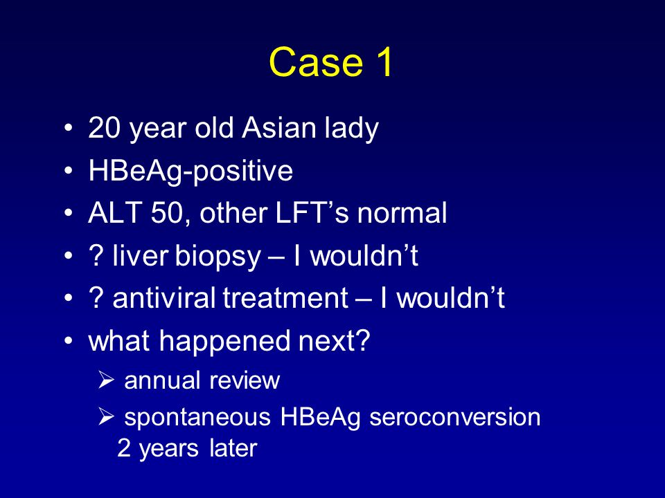 Case 1 20 year old Asian lady HBeAg-positive ALT 50, other LFT's normal .