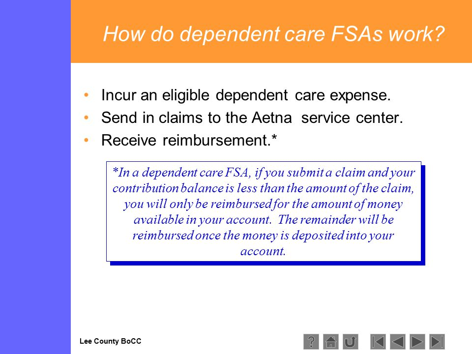 Lee County BoCC How do dependent care FSAs work. Incur an eligible dependent care expense.