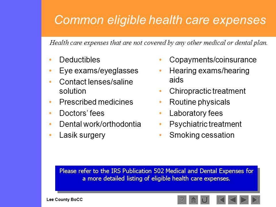 Lee County BoCC Please refer to the IRS Publication 502 Medical and Dental Expenses for a more detailed listing of eligible health care expenses.