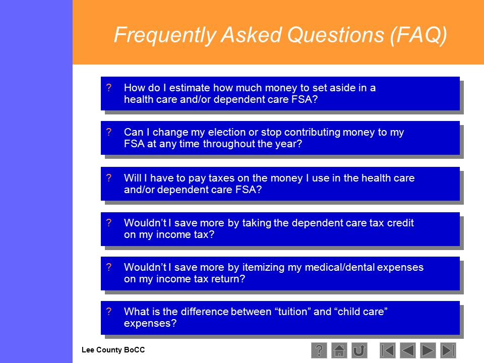 Lee County BoCC Frequently Asked Questions (FAQ) How do I estimate how much money to set aside in a health care and/or dependent care FSA How do I estimate how much money to set aside in a health care and/or dependent care FSA.