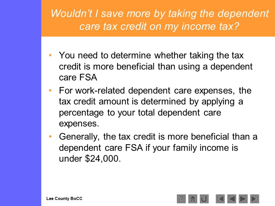 Lee County BoCC Wouldn't I save more by taking the dependent care tax credit on my income tax.