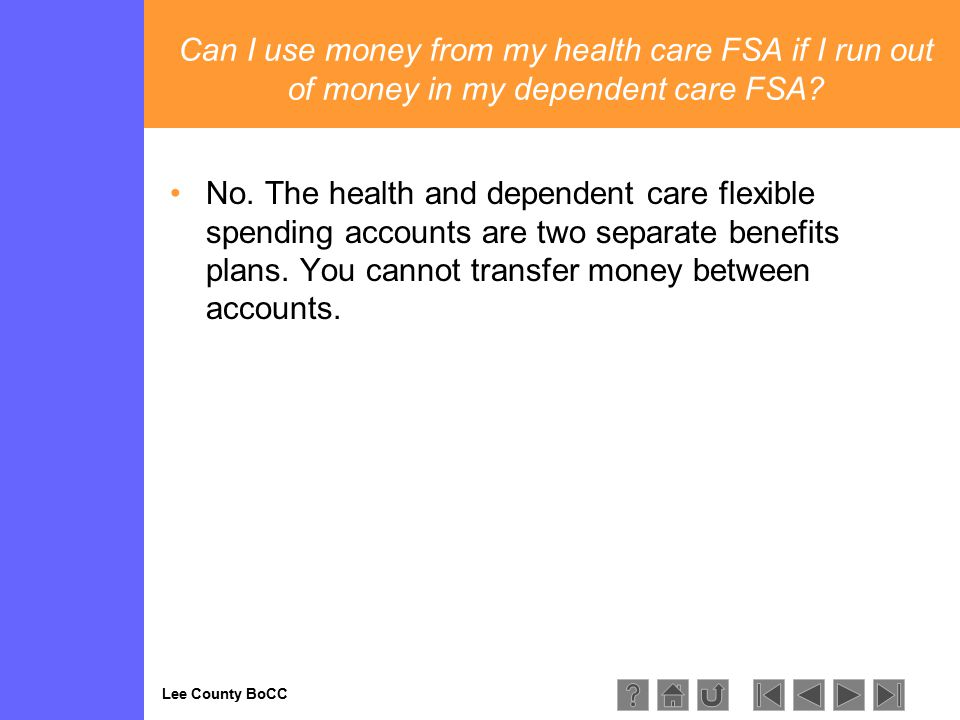 Lee County BoCC Can I use money from my health care FSA if I run out of money in my dependent care FSA.