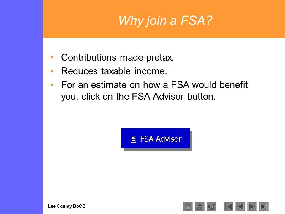 Lee County BoCC  FSA Advisor FSA Advisor FSA Advisor  FSA Advisor FSA Advisor FSA Advisor Why join a FSA? Contributions made pretax. Reduces taxable