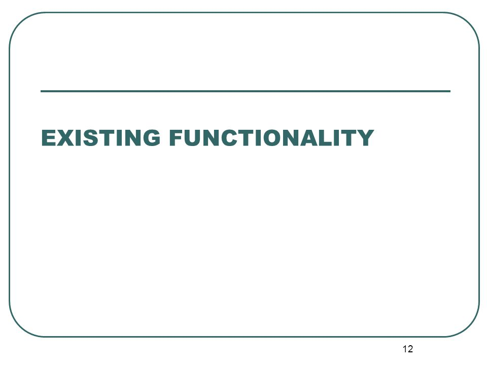 12 EXISTING FUNCTIONALITY