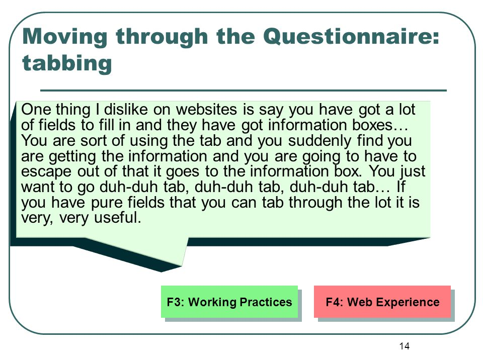 14 Moving through the Questionnaire: tabbing One thing I dislike on websites is say you have got a lot of fields to fill in and they have got informat