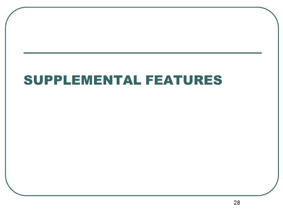 28 SUPPLEMENTAL FEATURES