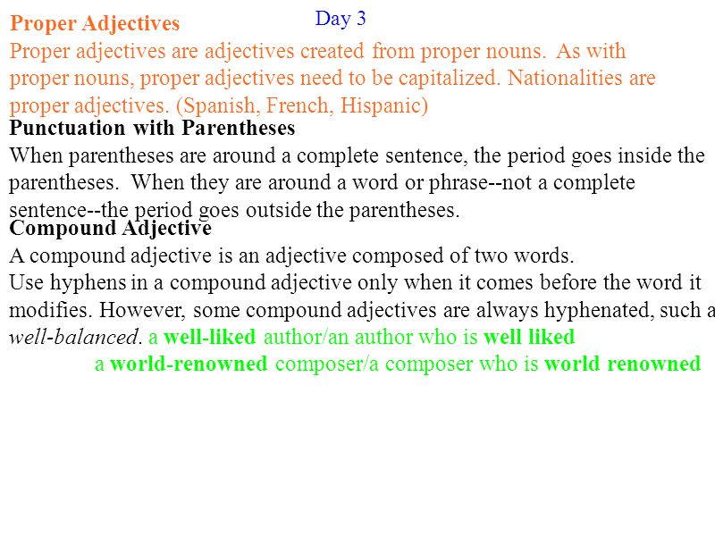 Day 3 Proper Adjectives Proper adjectives are adjectives created from proper nouns. As with proper nouns, proper adjectives need to be capitalized. Na