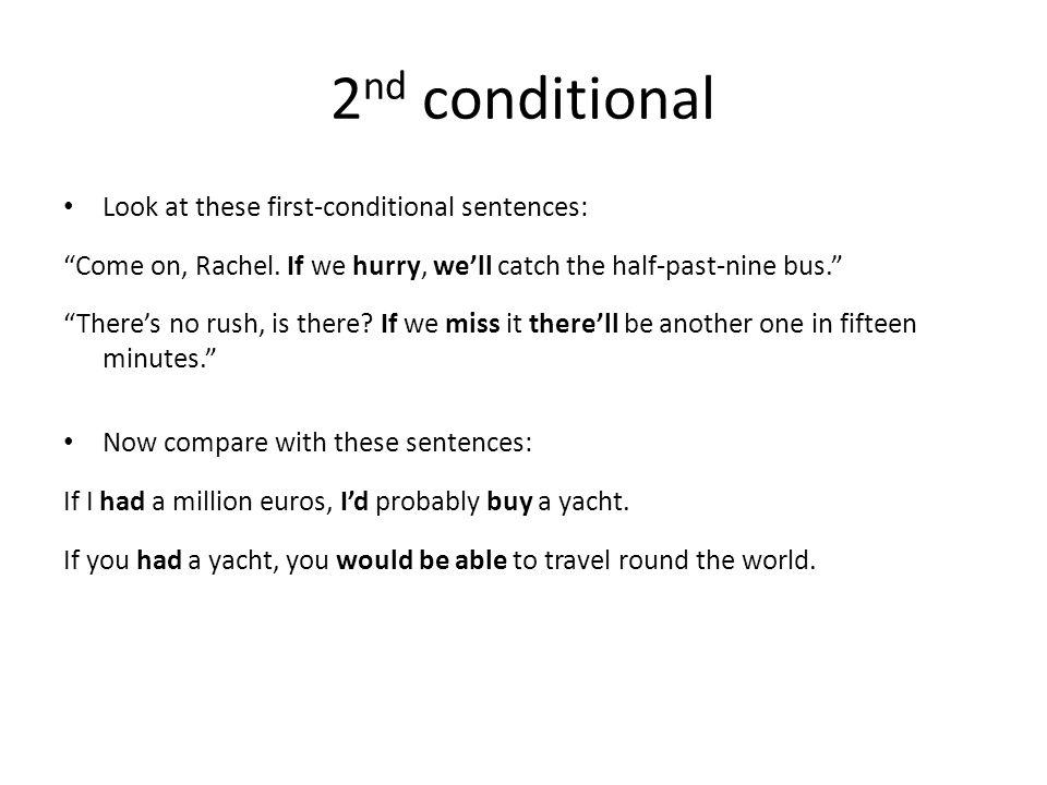 2 nd conditional Look at these first-conditional sentences: Come on, Rachel.
