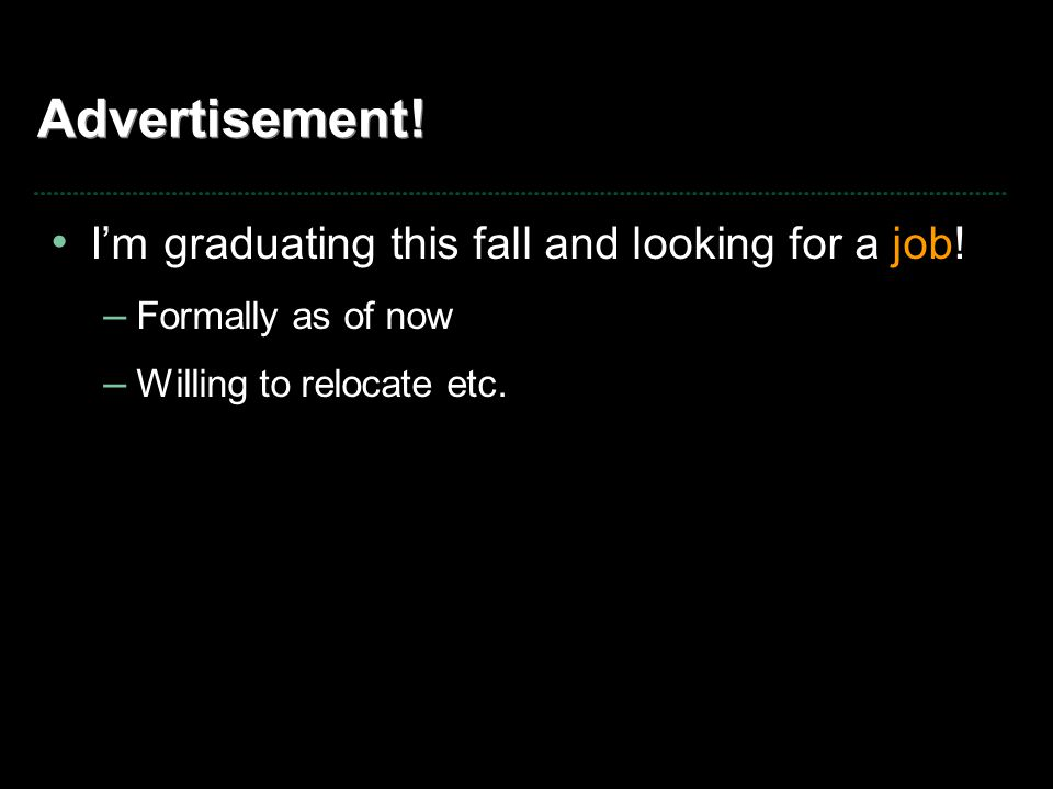 Advertisement. I'm graduating this fall and looking for a job.