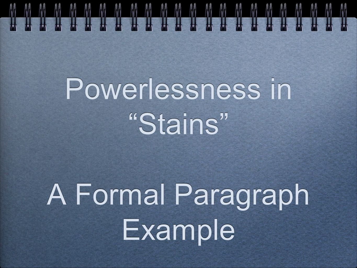 Powerlessness in Stains A Formal Paragraph Example