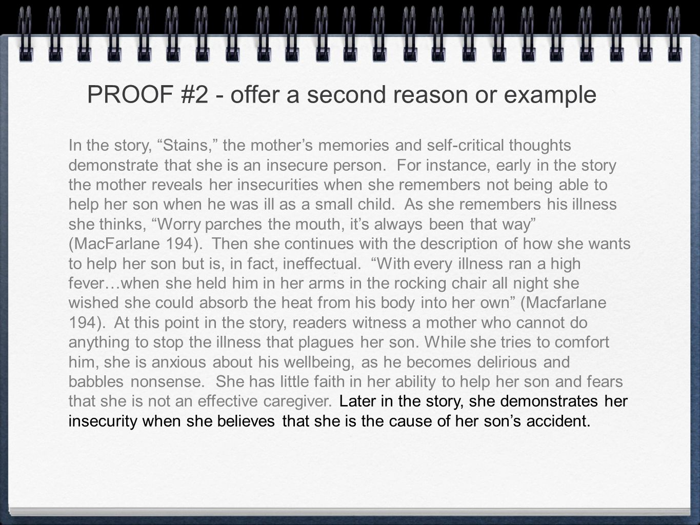 "PROOF #2 - offer a second reason or example In the story, ""Stains,"" the mother's memories and self-critical thoughts demonstrate that she is an insecu"