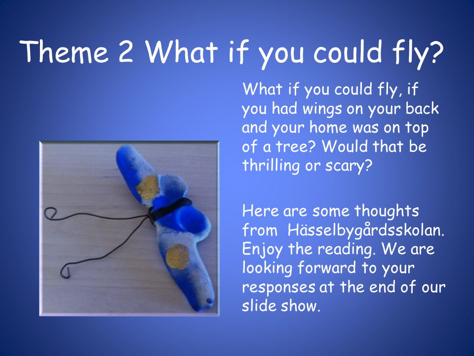 What if … What if I could fly like a butterfly and sing like a famous star.