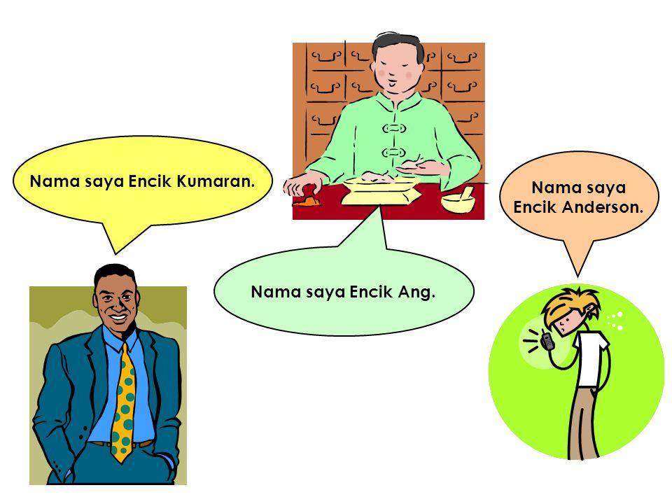 Nama saya Encik Kumaran. Nama saya Encik Ang. Nama saya Encik Anderson.