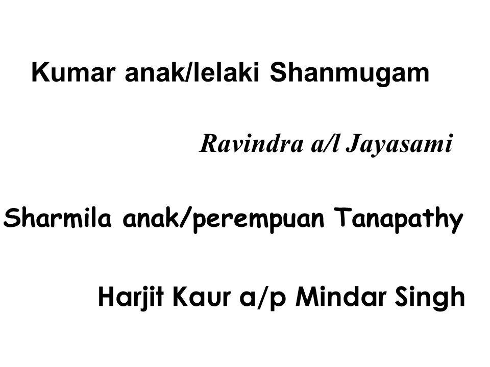 Kumar anak/lelaki Shanmugam Ravindra a/l Jayasami Sharmila anak/perempuan Tanapathy Harjit Kaur a/p Mindar Singh