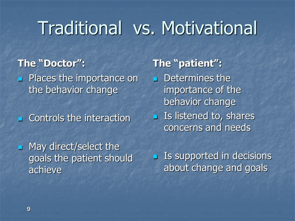 """Traditional vs. Motivational The """"Doctor"""": Places the importance on the behavior change Places the importance on the behavior change Controls the inte"""