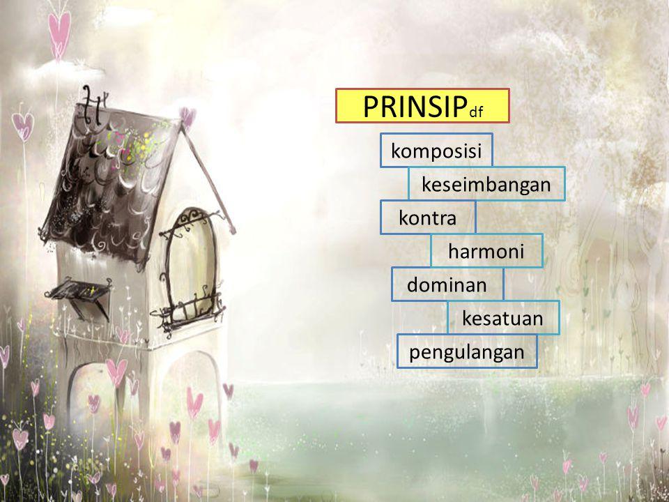 PRINSIP df komposisi keseimbangan kontra dominan harmoni kesatuan pengulangan