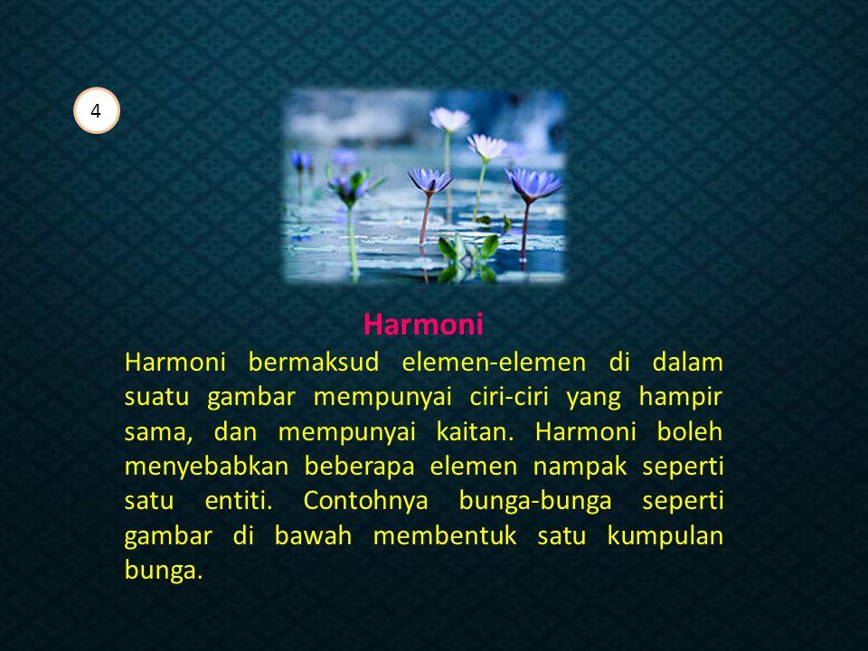 Harmoni Harmoni bermaksud elemen-elemen di dalam suatu gambar mempunyai ciri-ciri yang hampir sama, dan mempunyai kaitan.