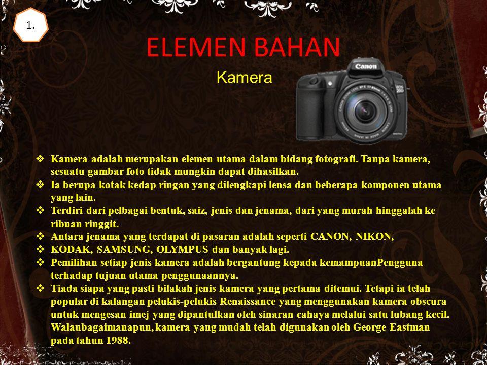 ELEMEN BAHAN Kamera  Kamera adalah merupakan elemen utama dalam bidang fotografi.