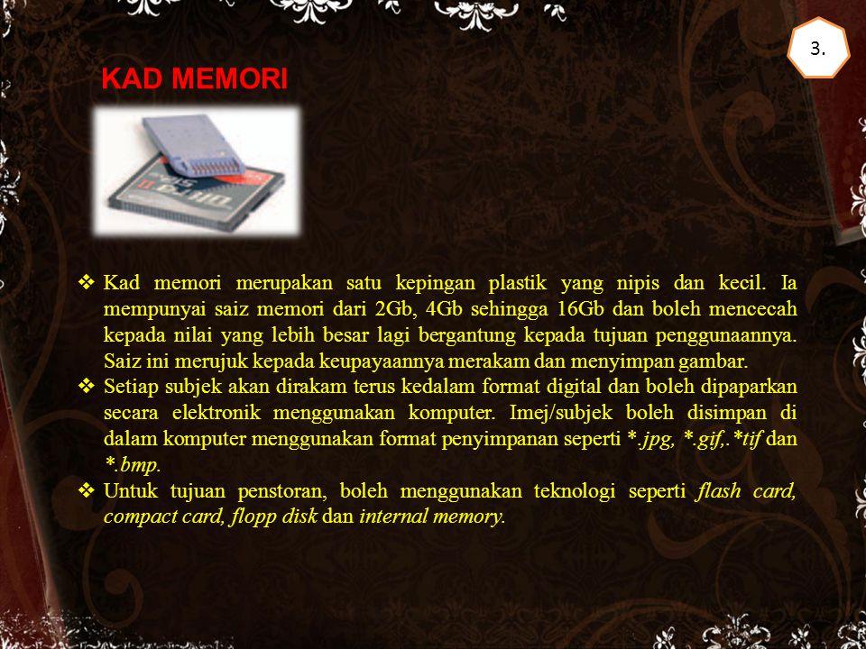 3.KAD MEMORI  Kad memori merupakan satu kepingan plastik yang nipis dan kecil.