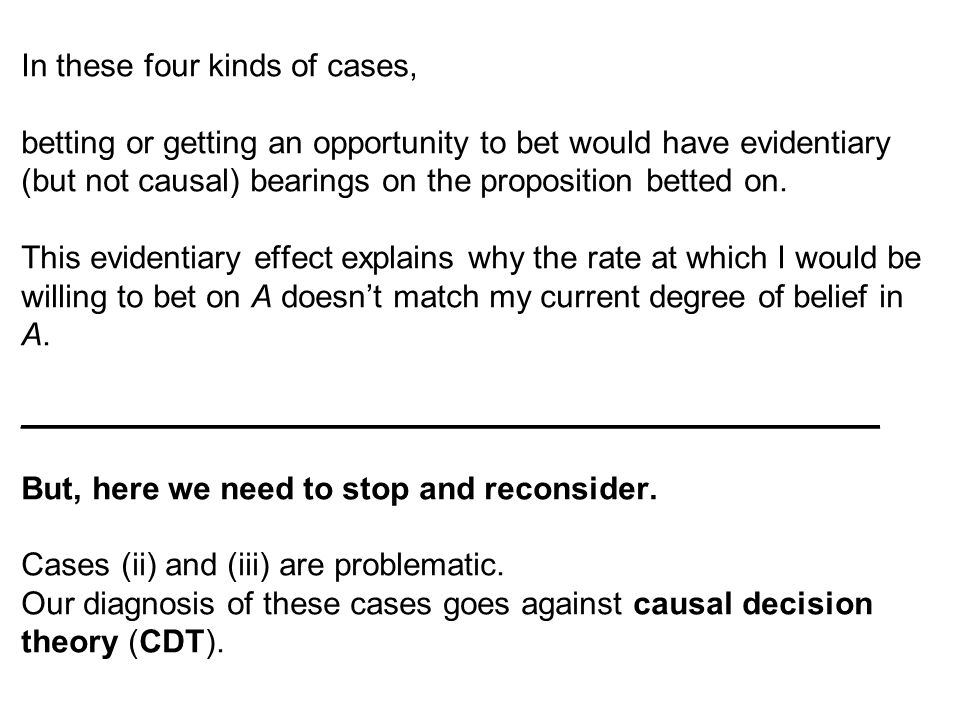 In these four kinds of cases, betting or getting an opportunity to bet would have evidentiary (but not causal) bearings on the proposition betted on.