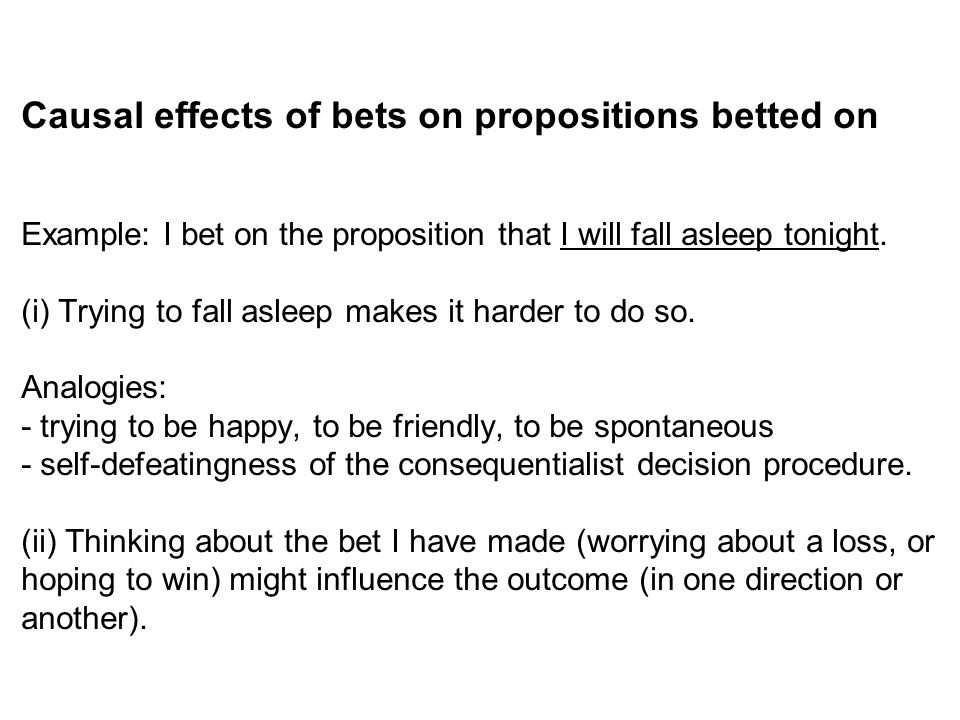 Causal effects of bets on propositions betted on Example: I bet on the proposition that I will fall asleep tonight.