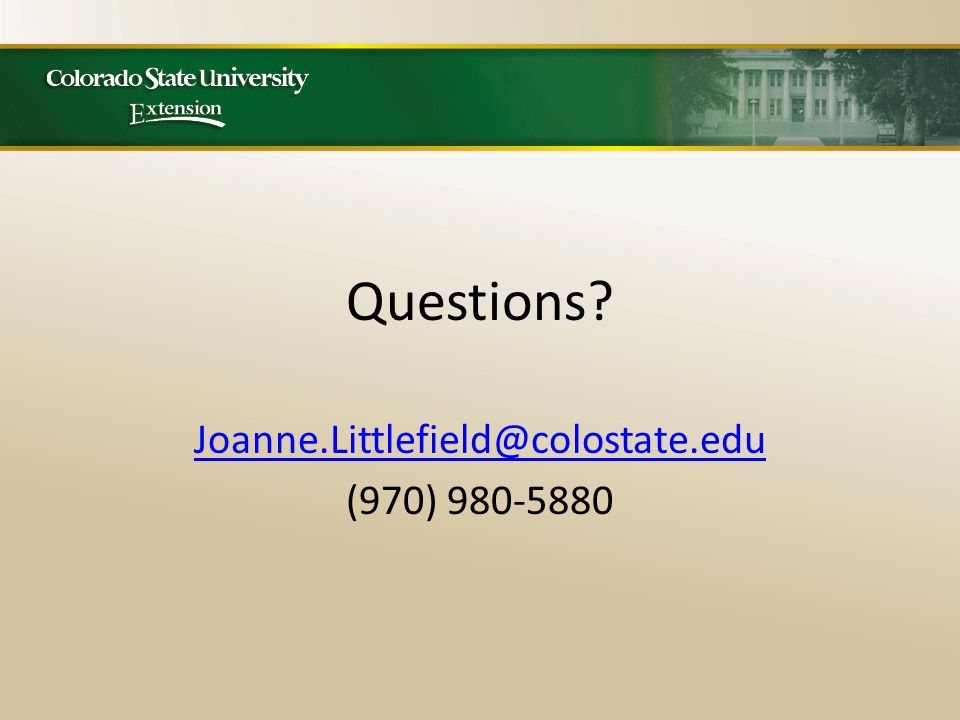 Questions Joanne.Littlefield@colostate.edu (970) 980-5880