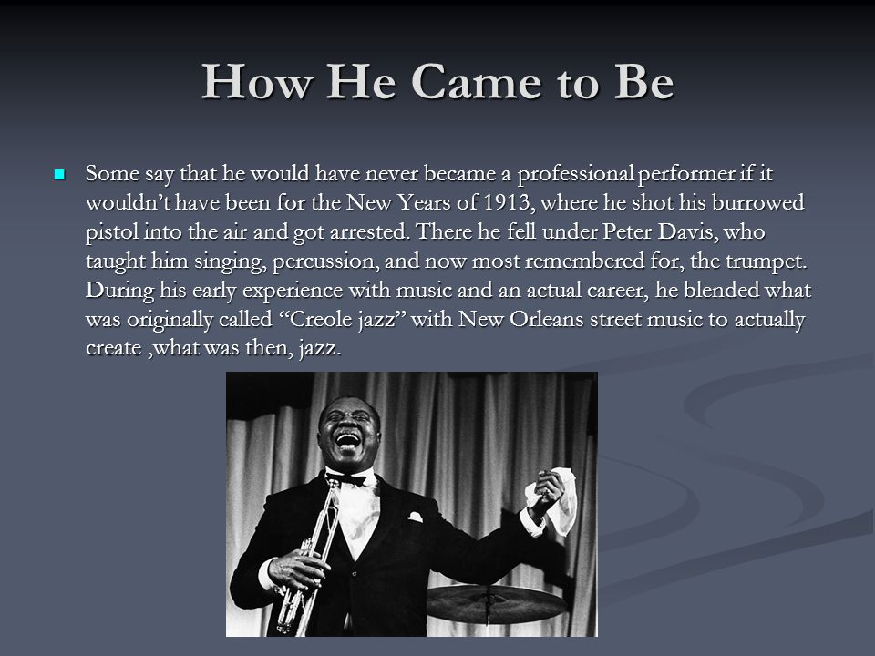 Louis Satchmo Armstrong Fellow musicians called him Stachelmouth because of his huge wide grin; and later shortened to Satchmo, a nickname that stuck with him his whole career.
