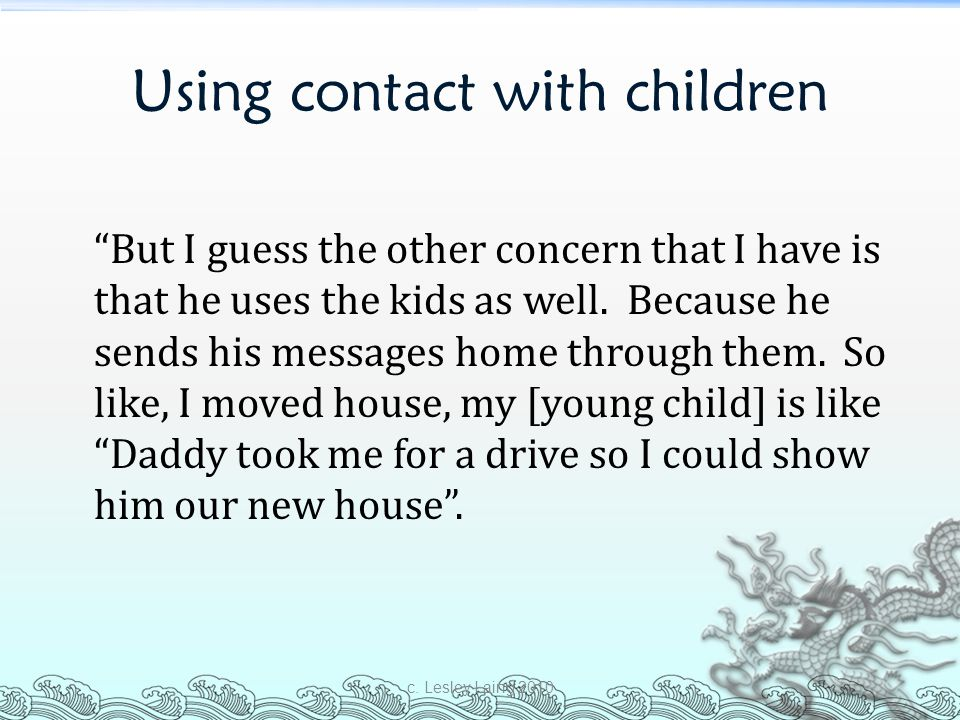 "Using contact with children ""But I guess the other concern that I have is that he uses the kids as well. Because he sends his messages home through th"