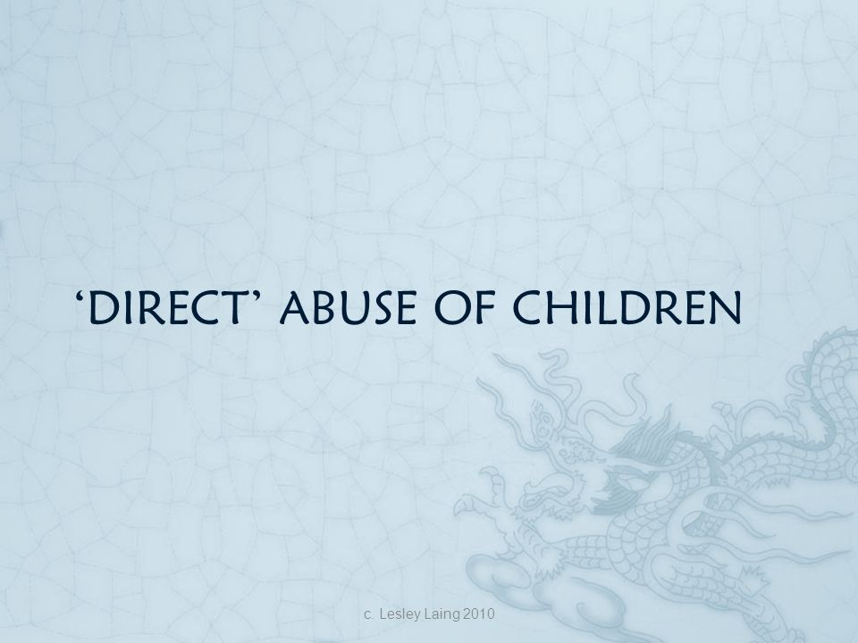 'DIRECT' ABUSE OF CHILDREN c. Lesley Laing 2010