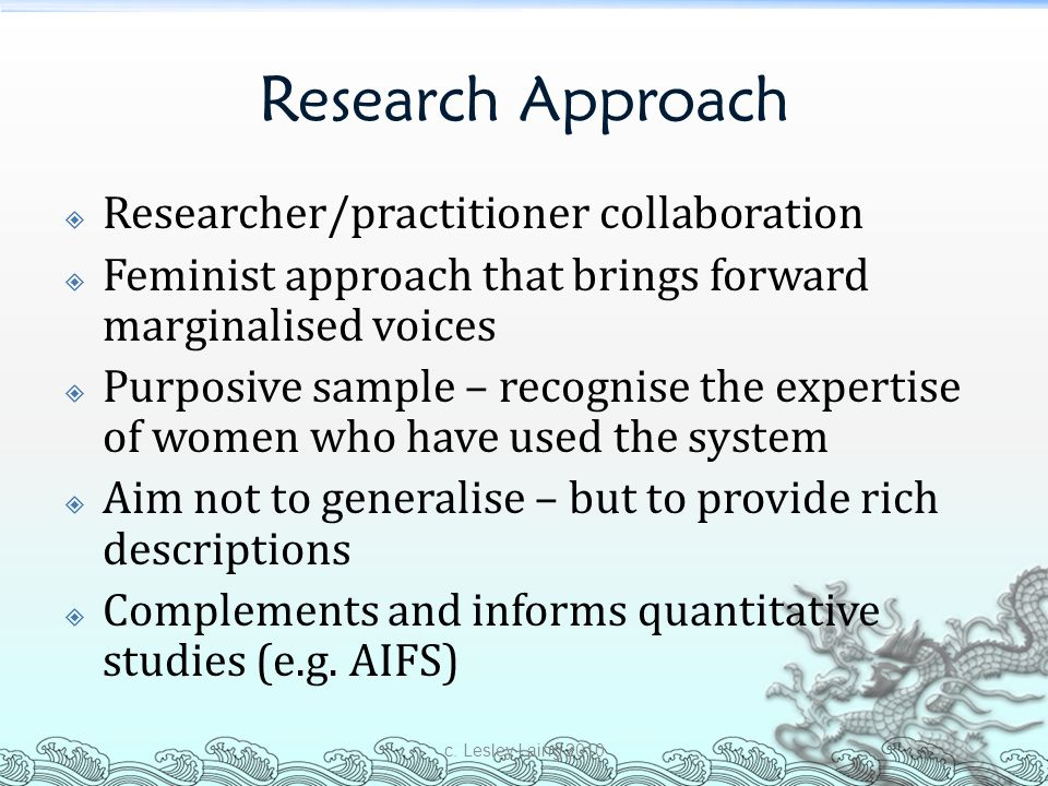Research Approach  Researcher/practitioner collaboration  Feminist approach that brings forward marginalised voices  Purposive sample – recognise t