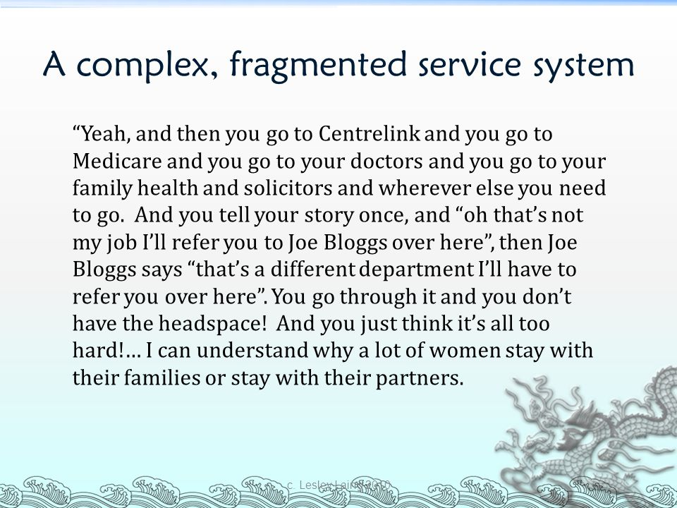 "A complex, fragmented service system c. Lesley Laing 2010 ""Yeah, and then you go to Centrelink and you go to Medicare and you go to your doctors and y"