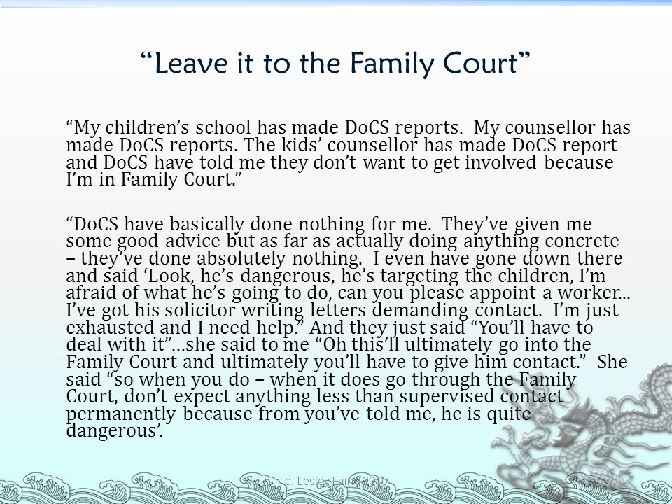 """Leave it to the Family Court"" ""My children's school has made DoCS reports. My counsellor has made DoCS reports. The kids' counsellor has made DoCS re"