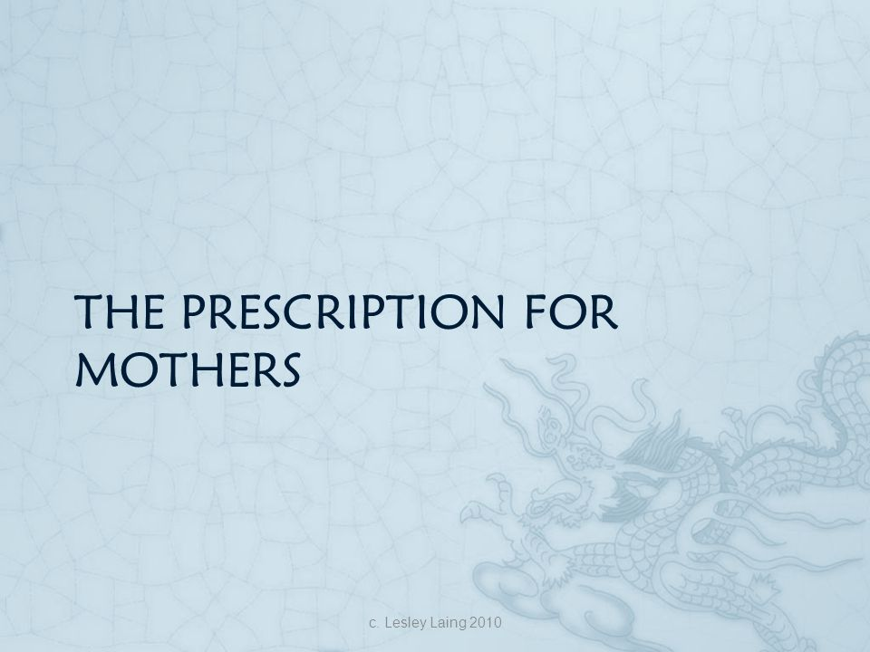 THE PRESCRIPTION FOR MOTHERS c. Lesley Laing 2010
