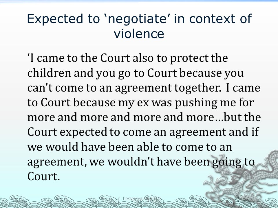 Expected to 'negotiate' in context of violence 'I came to the Court also to protect the children and you go to Court because you can't come to an agre