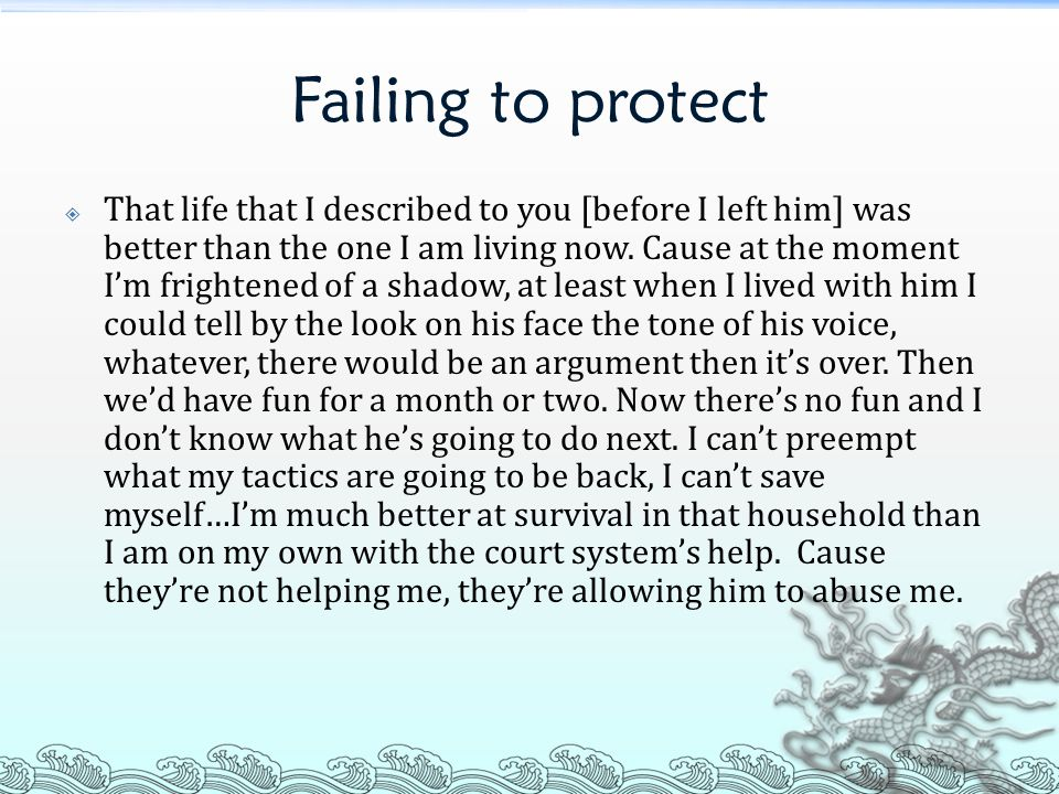Failing to protect  That life that I described to you [before I left him] was better than the one I am living now. Cause at the moment I'm frightened